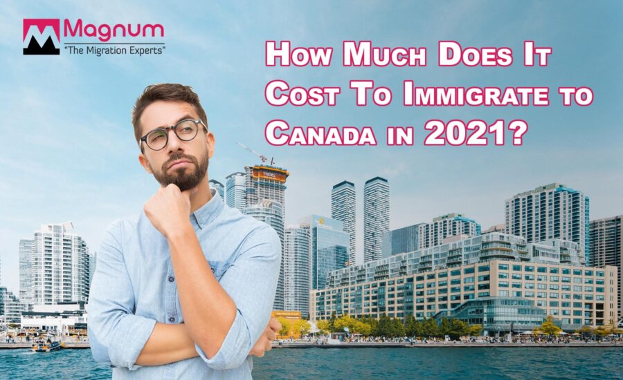 How Much Does it Cost to Immigrate to Canada in 2021